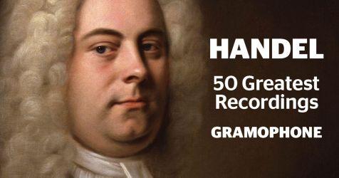 The 50 greatest Handel recordings